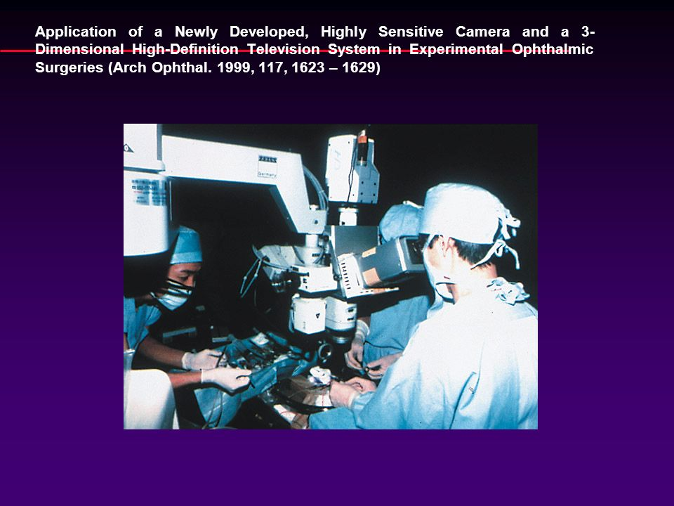 Application of a Newly Developed, Highly Sensitive Camera and a 3-Dimensional High-Definition Television System in Experimental Ophthalmic Surgeries (Arch Ophthal.