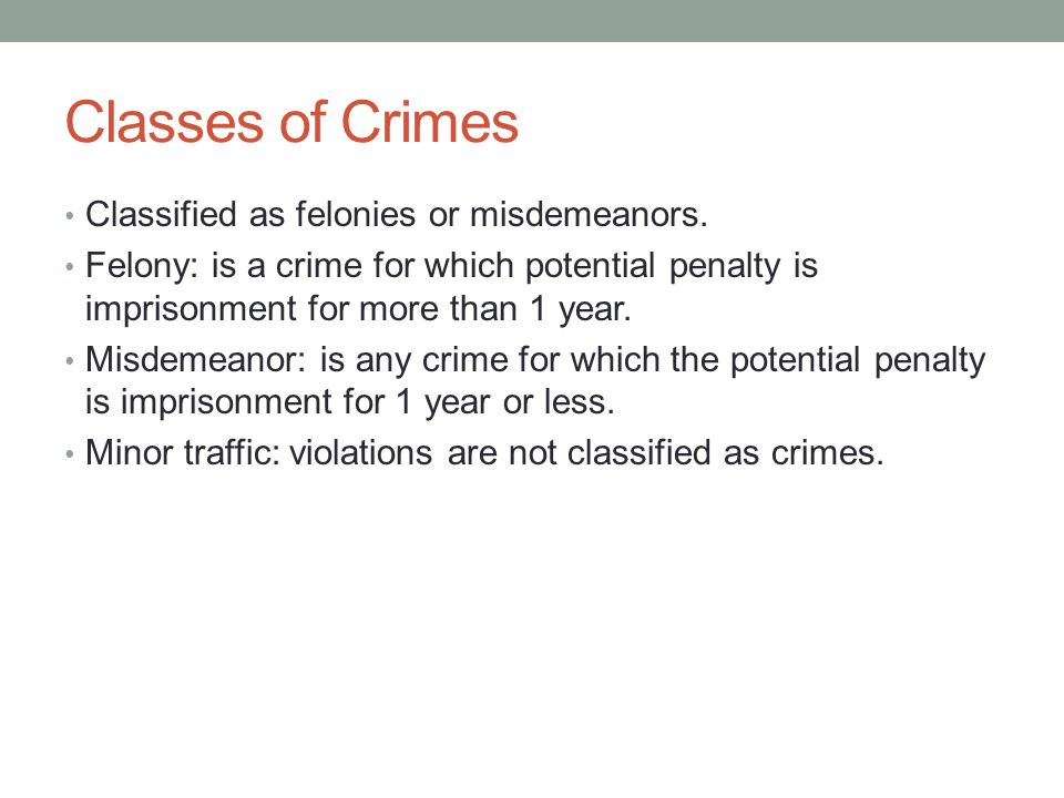 Classes of Crimes Classified as felonies or misdemeanors.