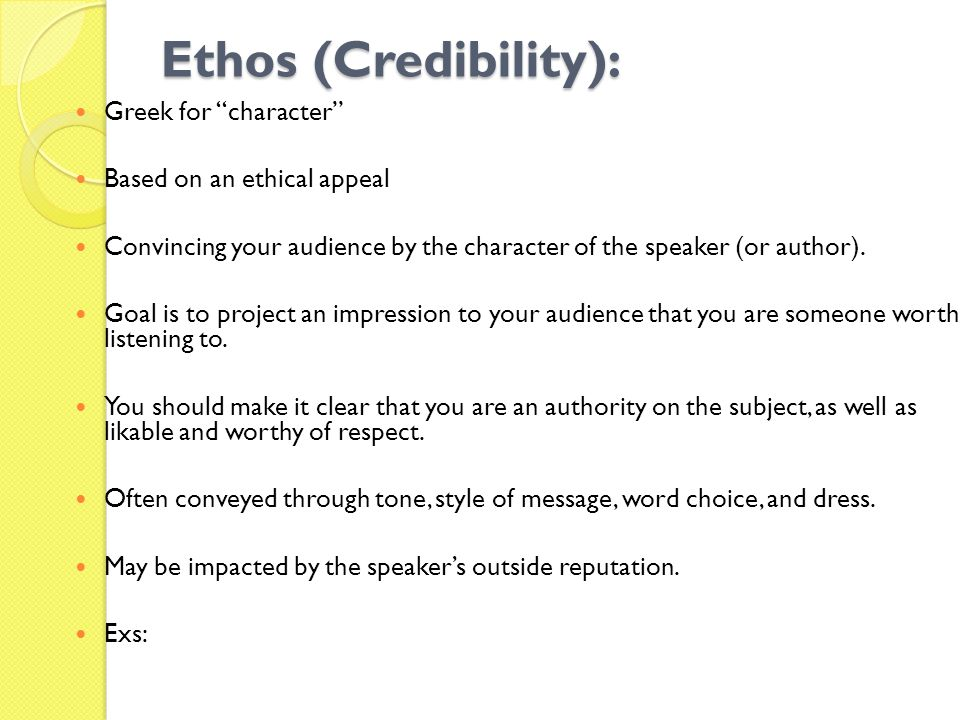 Ethos (Credibility): Greek for character Based on an ethical appeal
