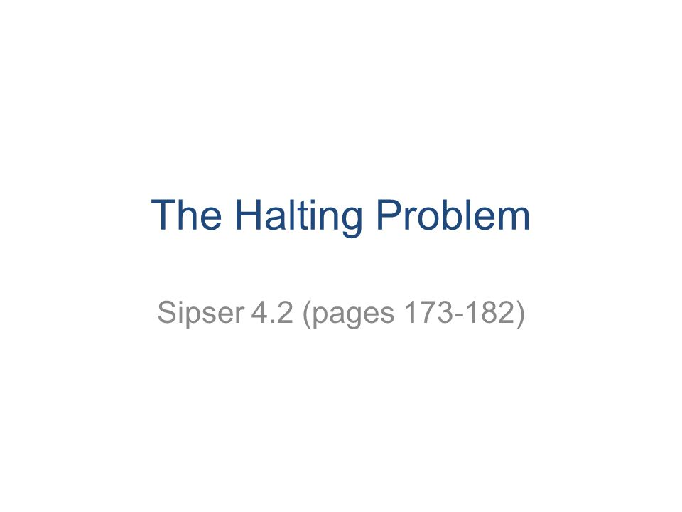 The Halting Problem Sipser 4.2 (pages )