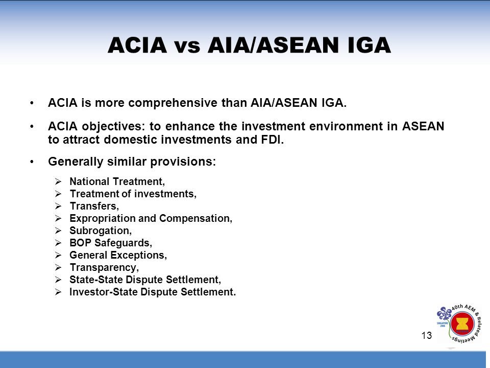 ACIA vs AIA/ASEAN IGA ACIA is more comprehensive than AIA/ASEAN IGA.