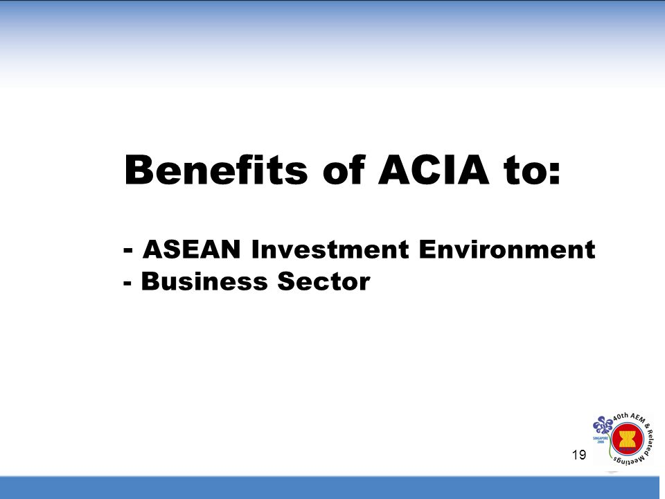 Benefits of ACIA to: - ASEAN Investment Environment - Business Sector