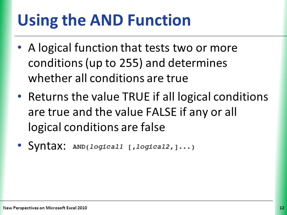 Using the AND Function A logical function that tests two or more conditions (up to 255) and determines whether all conditions are true.