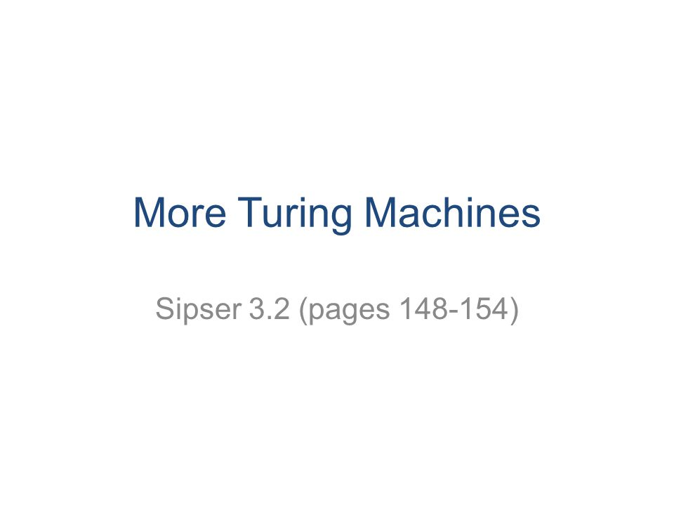 More Turing Machines Sipser 3.2 (pages )