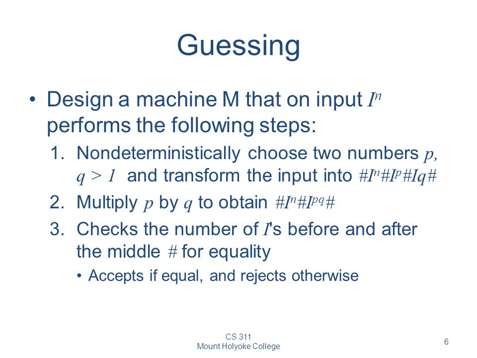 Guessing Design a machine M that on input In performs the following steps:
