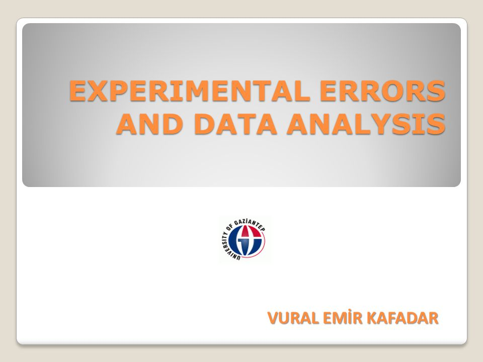 EXPERIMENTAL ERRORS AND DATA ANALYSIS
