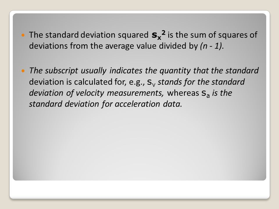 The standard deviation squared sx2 is the sum of squares of deviations from the average value divided by (n - 1).