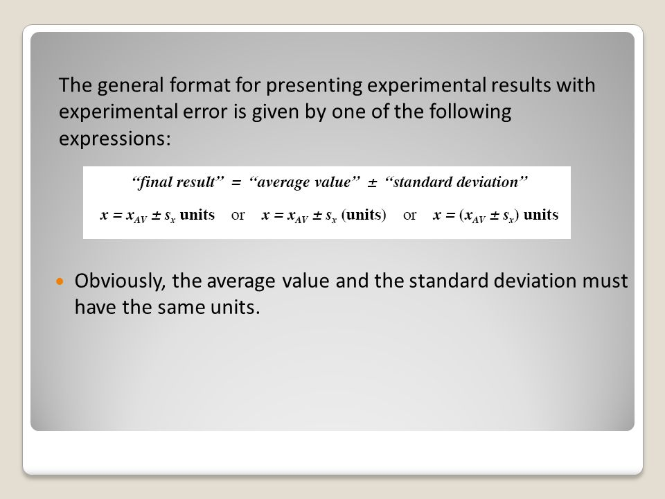 The general format for presenting experimental results with experimental error is given by one of the following expressions: