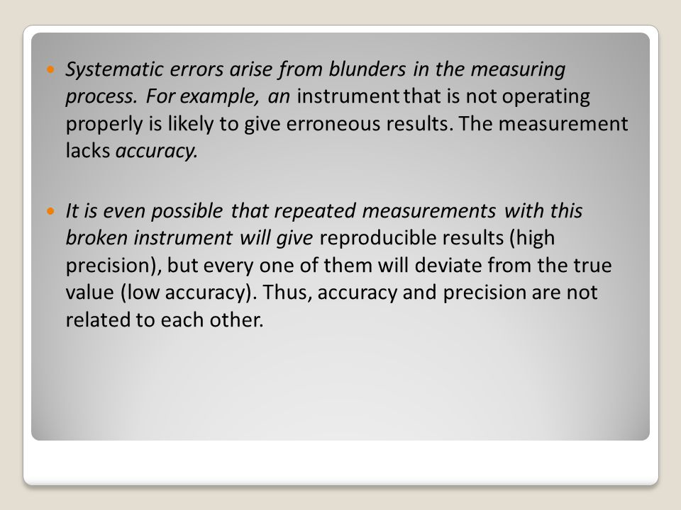 Systematic errors arise from blunders in the measuring process