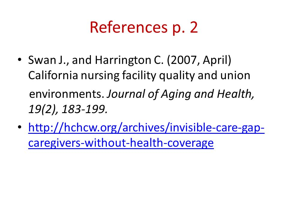 References p. 2 Swan J., and Harrington C. (2007, April) California nursing facility quality and union.