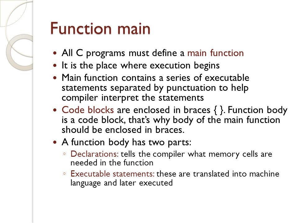 Function main All C programs must define a main function
