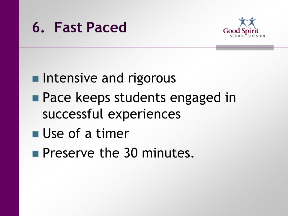 6. Fast Paced Intensive and rigorous