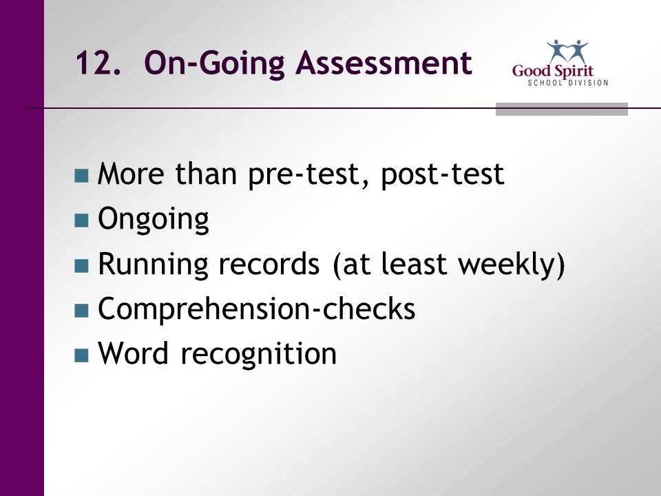12. On-Going Assessment More than pre-test, post-test Ongoing