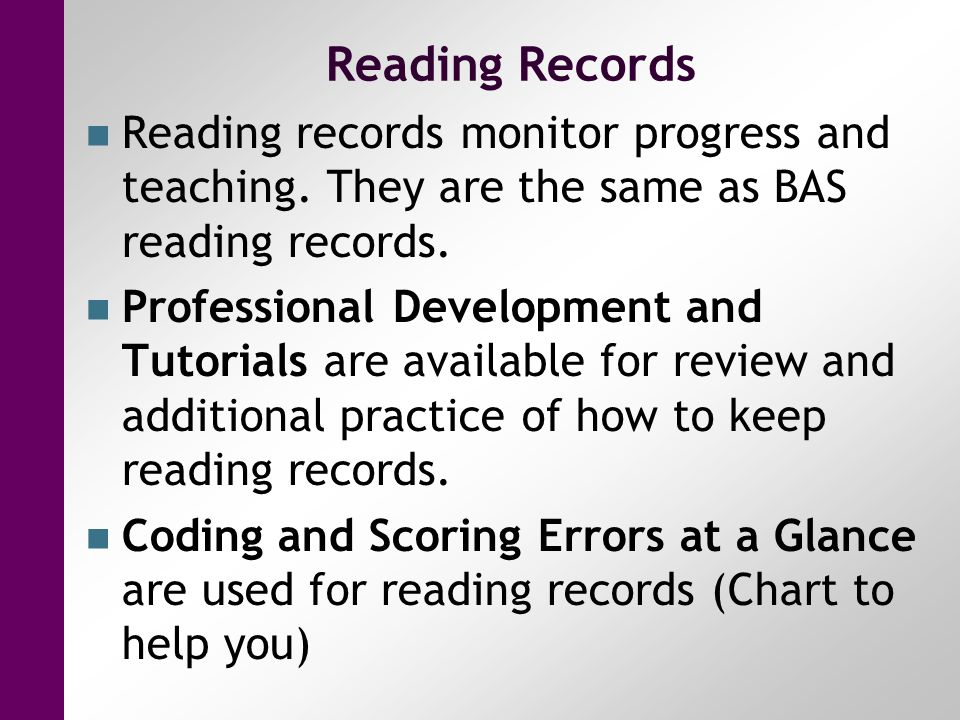 Reading Records Reading records monitor progress and teaching. They are the same as BAS reading records.