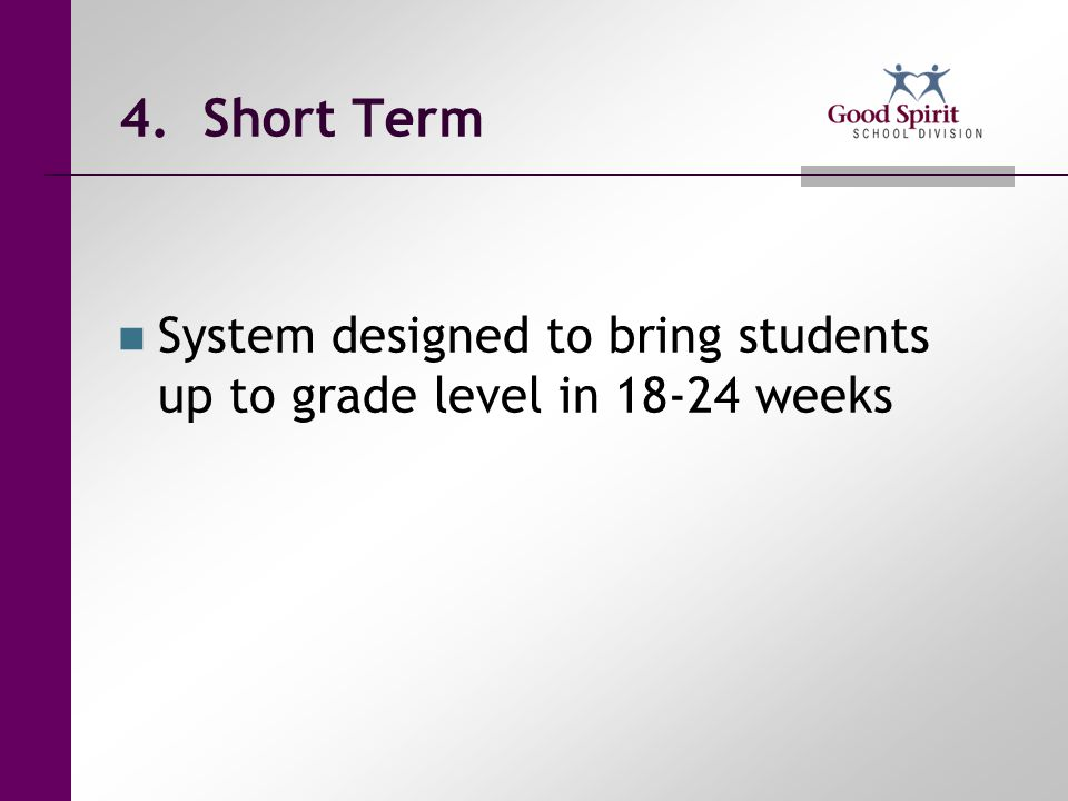 4. Short Term System designed to bring students up to grade level in weeks.