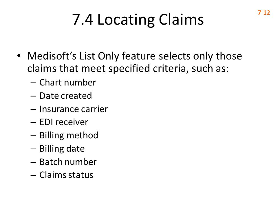 7.4 Locating Claims Medisoft's List Only feature selects only those claims that meet specified criteria, such as: