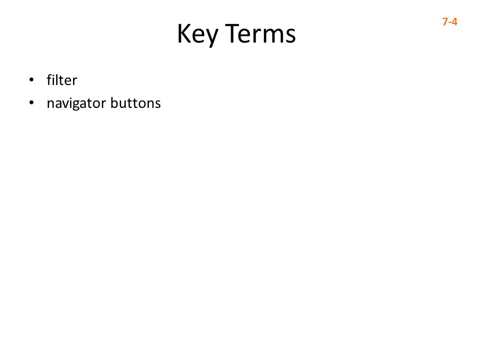 Key Terms 7-4 filter navigator buttons Teaching Notes: