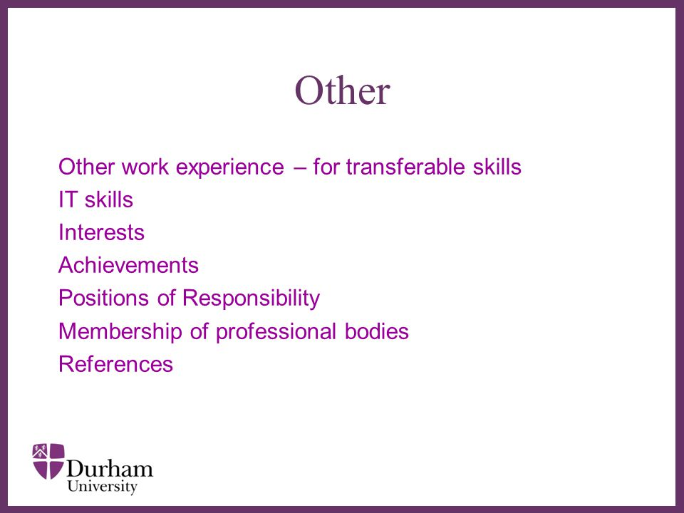Other Other work experience – for transferable skills IT skills