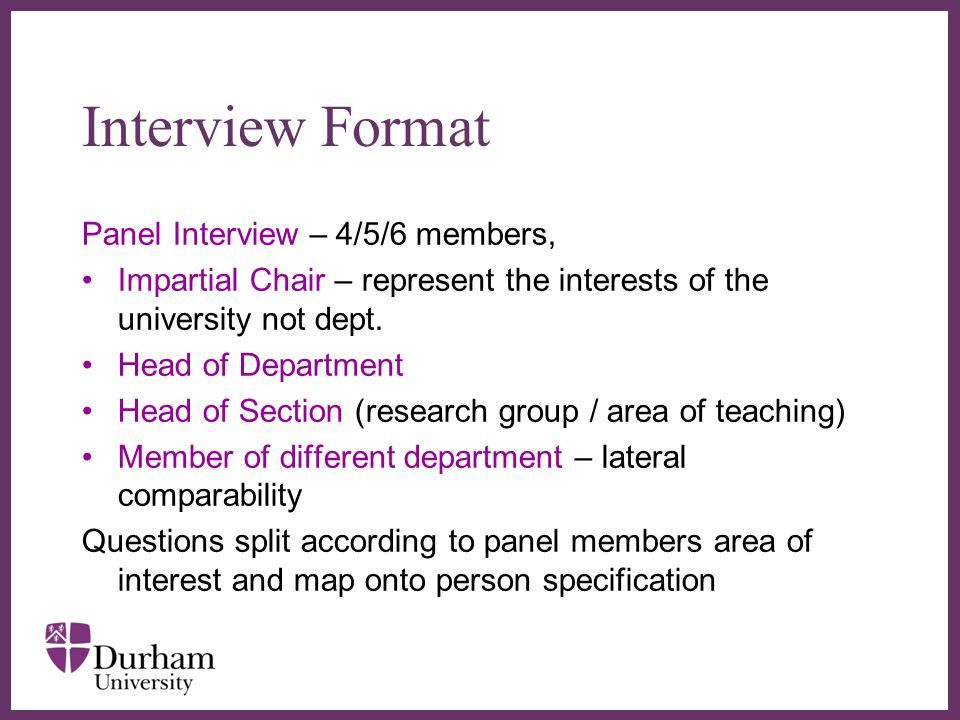 Interview Format Panel Interview – 4/5/6 members,