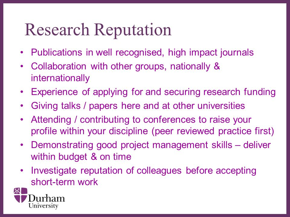 Research Reputation Publications in well recognised, high impact journals. Collaboration with other groups, nationally & internationally.