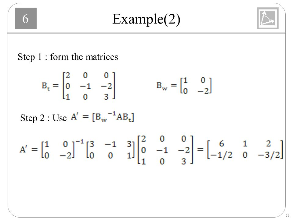 Example(2) Step 1 : form the matrices Step 2 : Use
