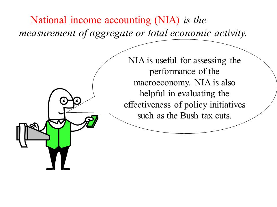 National income accounting (NIA) is the measurement of aggregate or total economic activity.
