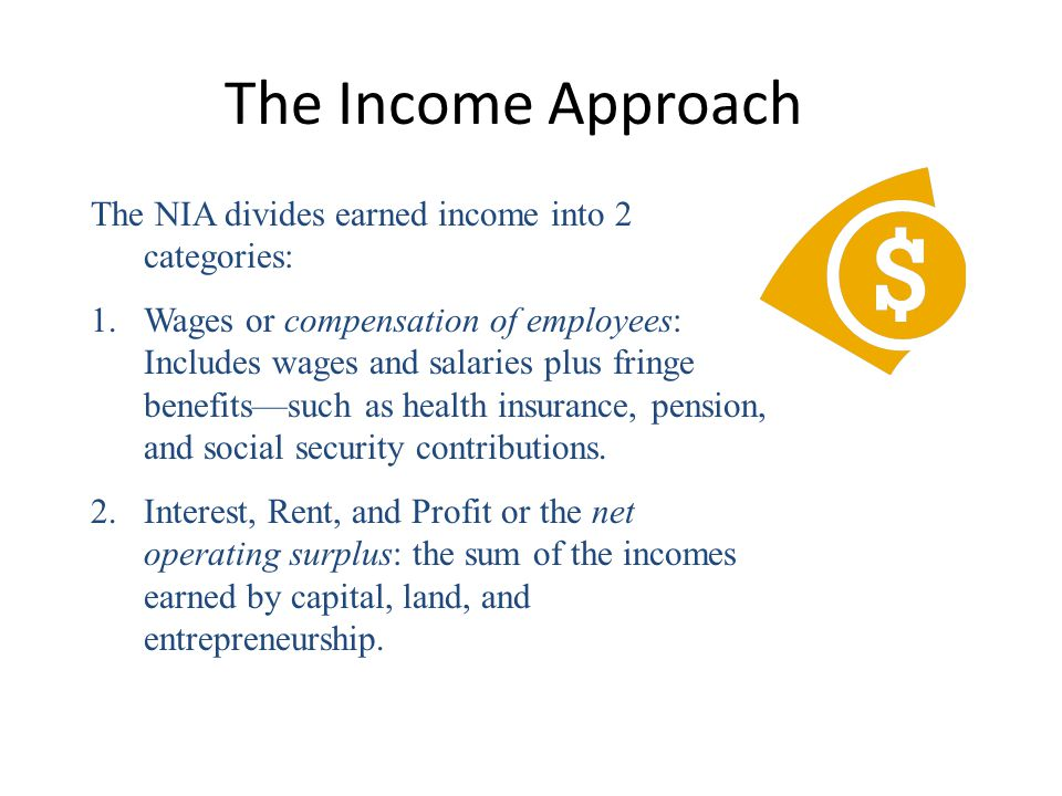 The Income Approach The NIA divides earned income into 2 categories: