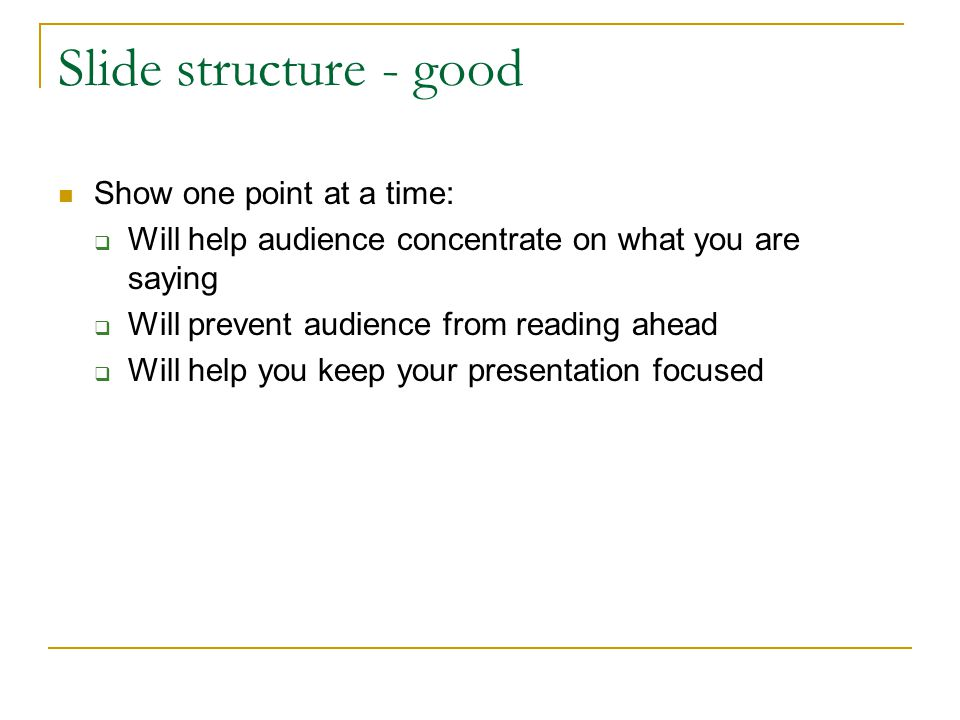 Slide structure - good Show one point at a time: