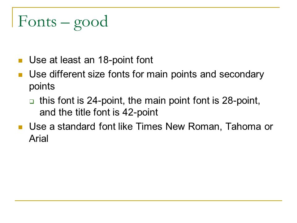Fonts – good Use at least an 18-point font