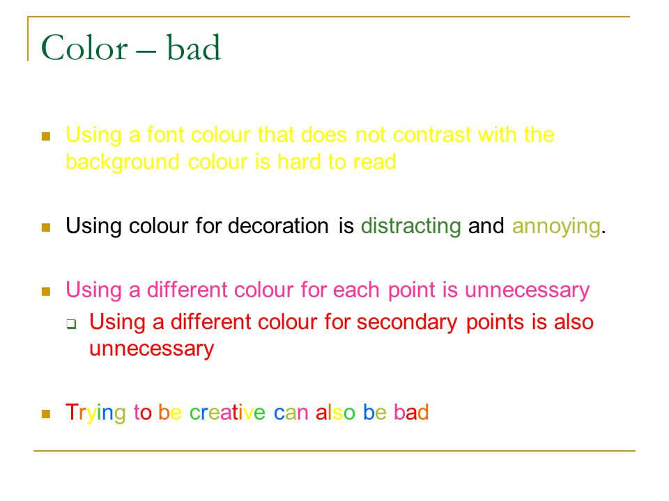 Color – bad Using a font colour that does not contrast with the background colour is hard to read.