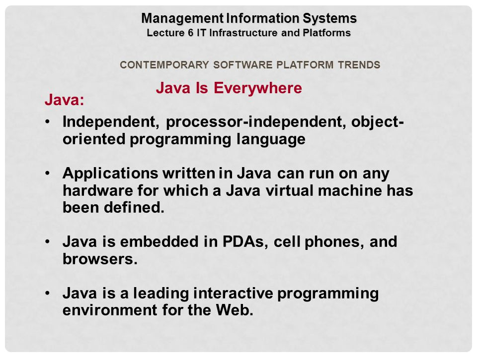 Java is embedded in PDAs, cell phones, and browsers.