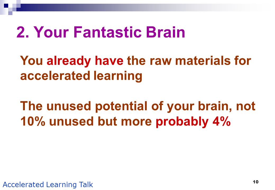 2. Your Fantastic Brain You already have the raw materials for accelerated learning.