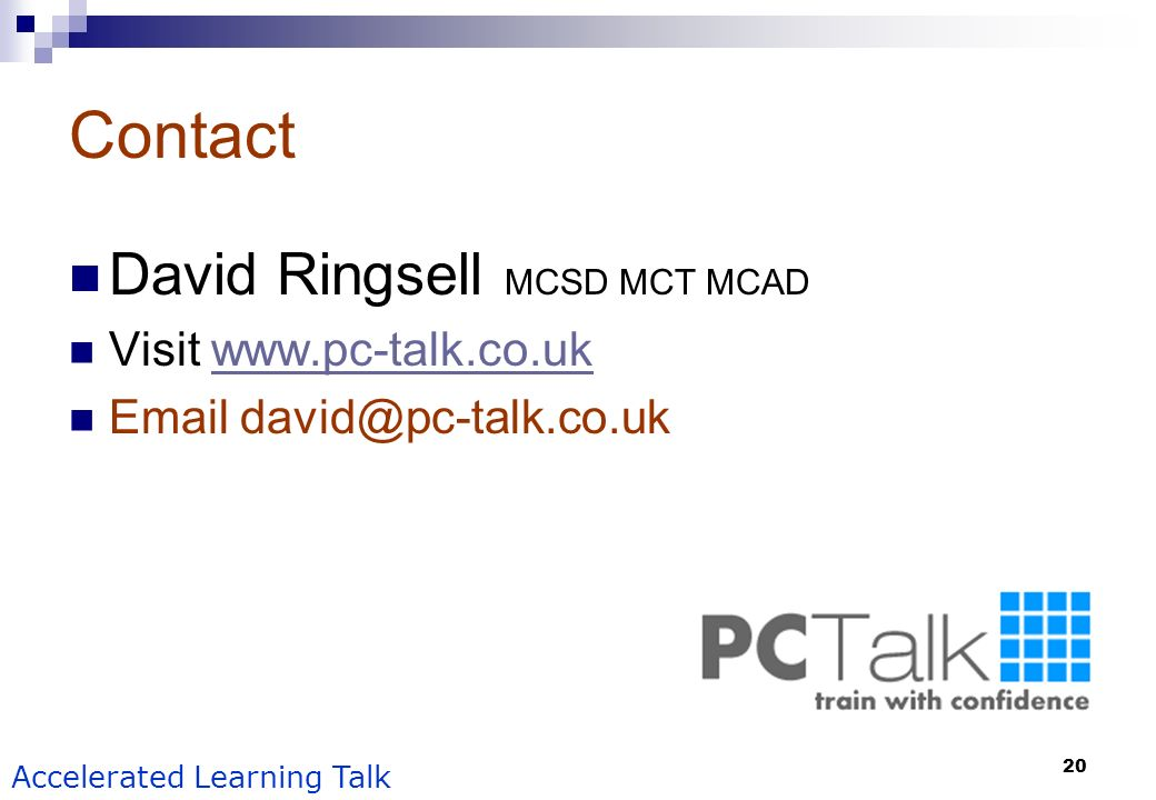 Contact David Ringsell MCSD MCT MCAD Visit www.pc-talk.co.uk