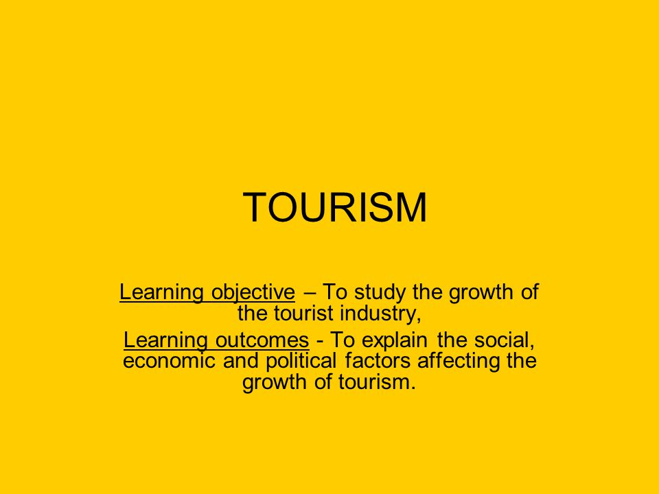 Learning objective – To study the growth of the tourist industry,