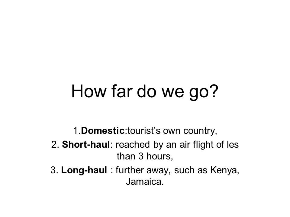 How far do we go 1.Domestic:tourist's own country,