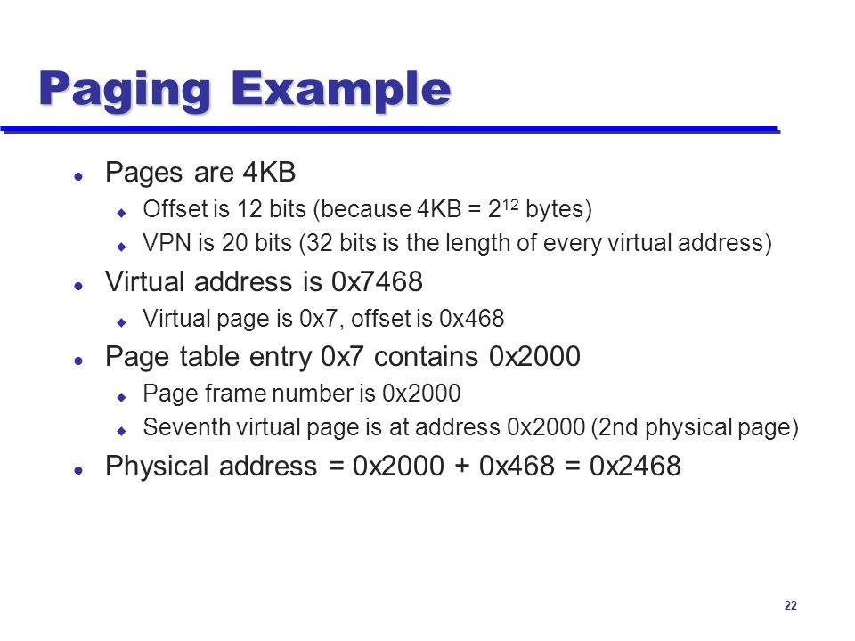 Paging Example Pages are 4KB Virtual address is 0x7468