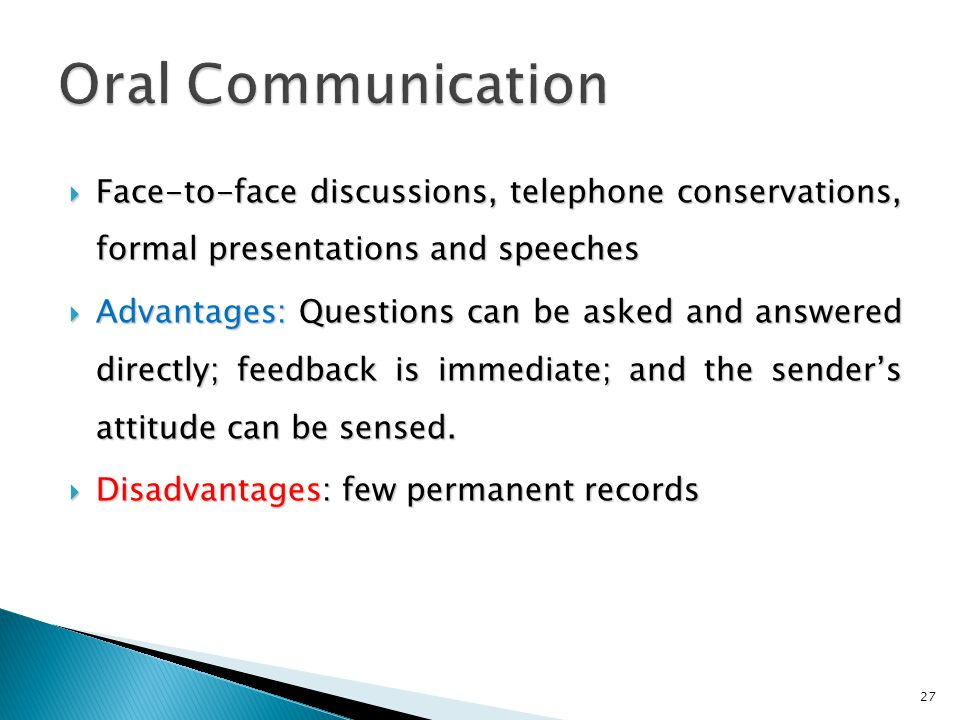 Oral Communication Face-to-face discussions, telephone conservations, formal presentations and speeches.