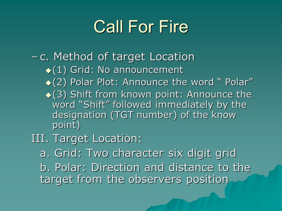 Call For Fire c. Method of target Location III. Target Location:
