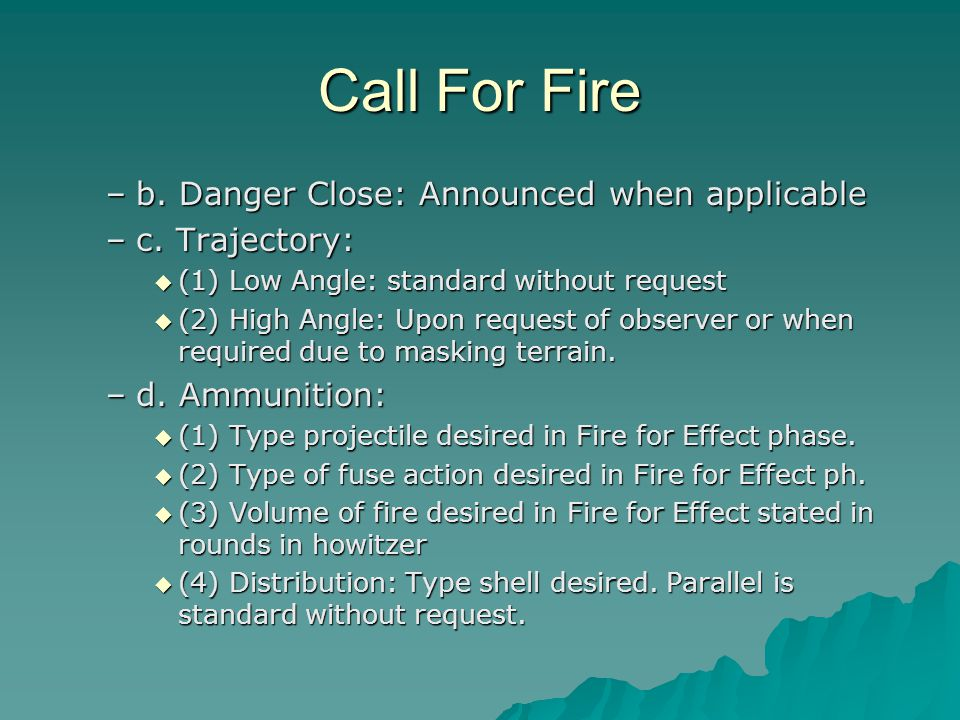 Call For Fire b. Danger Close: Announced when applicable