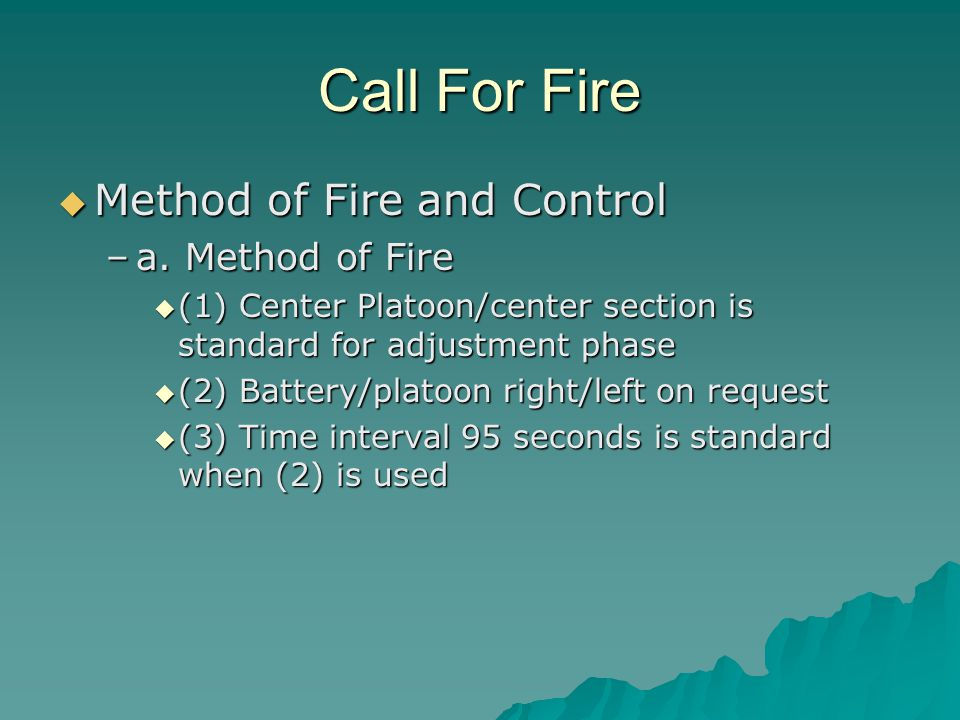 Call For Fire Method of Fire and Control a. Method of Fire