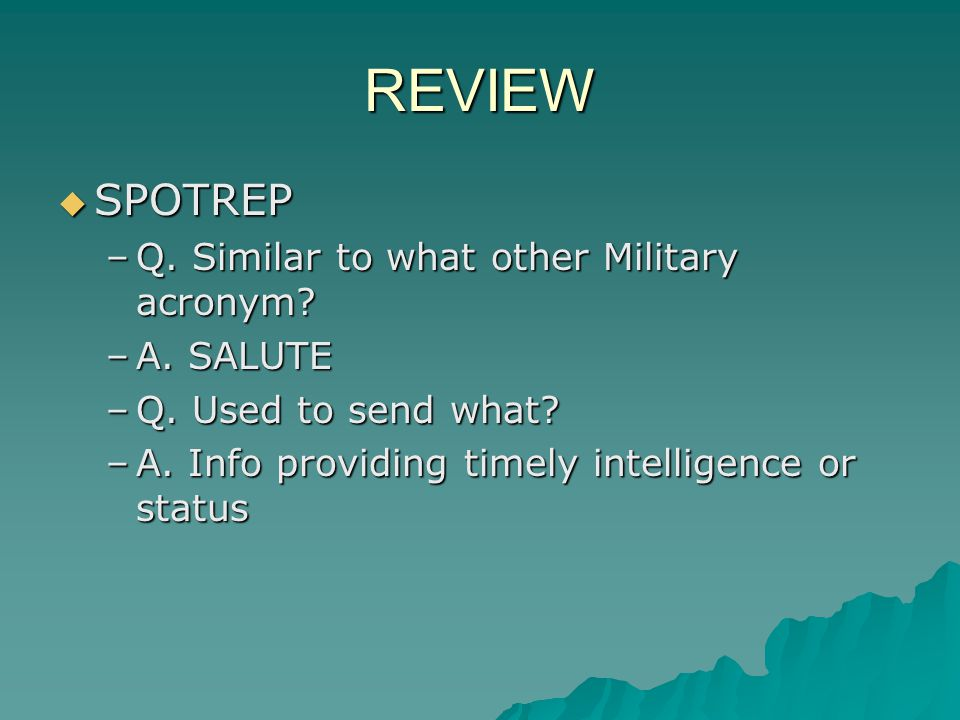 REVIEW SPOTREP Q. Similar to what other Military acronym A. SALUTE