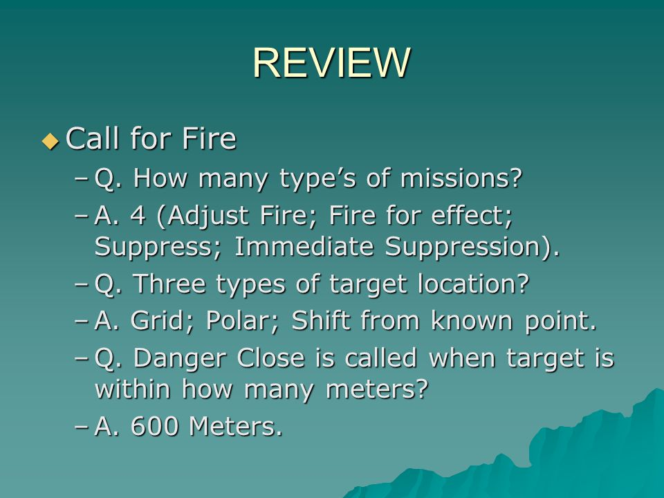 REVIEW Call for Fire Q. How many type's of missions