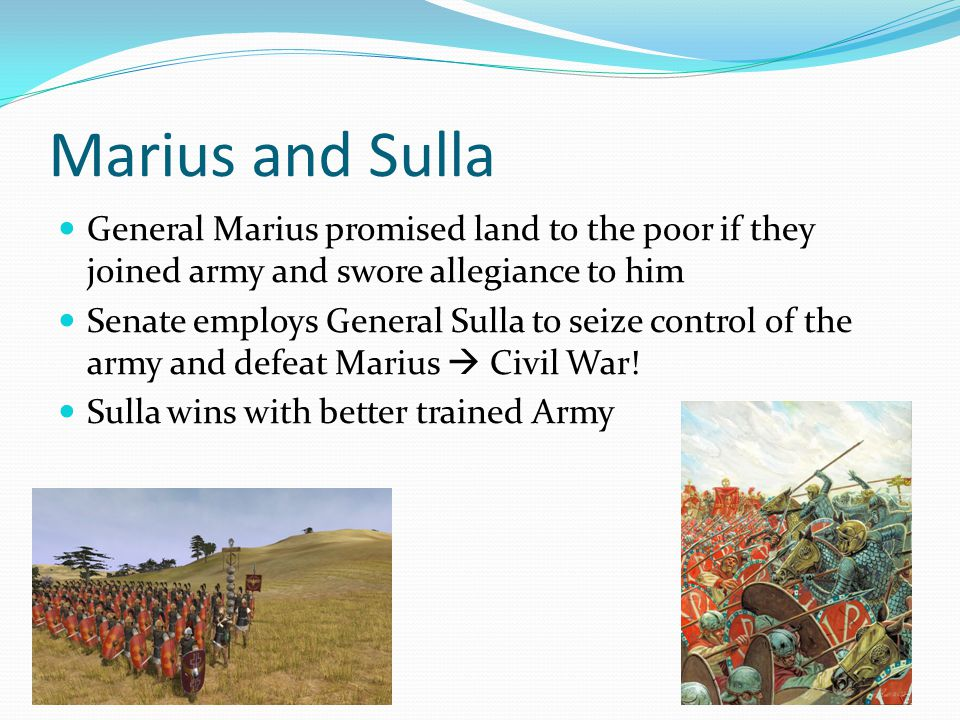 Marius and Sulla General Marius promised land to the poor if they joined army and swore allegiance to him.