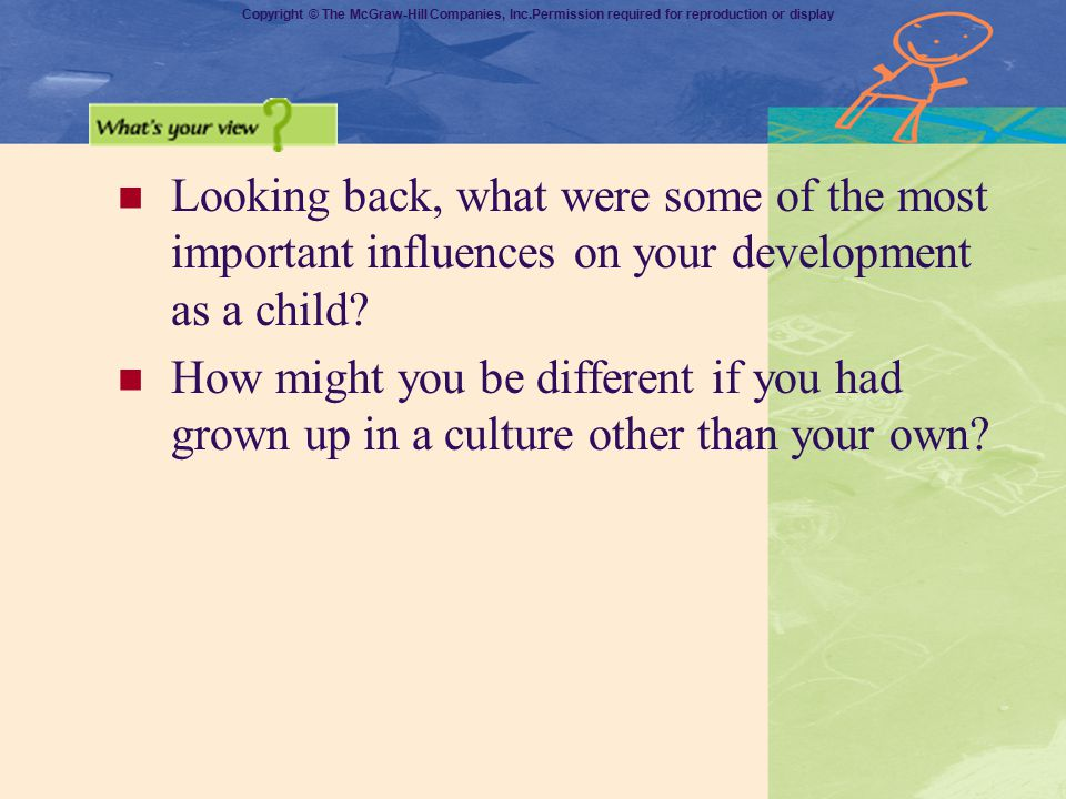 Looking back, what were some of the most important influences on your development as a child
