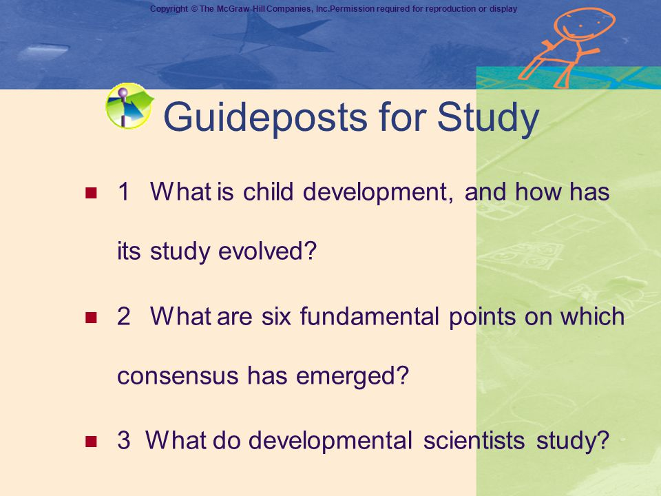 Guideposts for Study 1 What is child development, and how has its study evolved 2 What are six fundamental points on which consensus has emerged