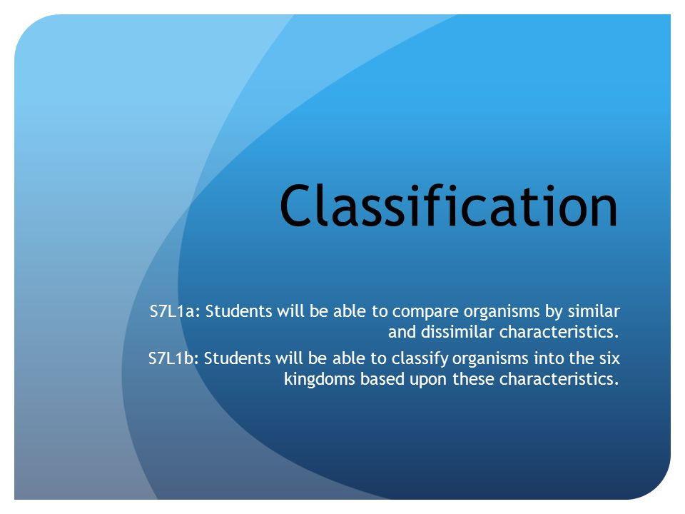 Classification S7L1a: Students will be able to compare organisms by similar and dissimilar characteristics.
