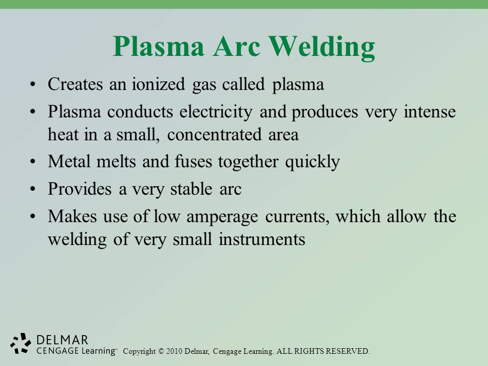 Plasma Arc Welding Creates an ionized gas called plasma