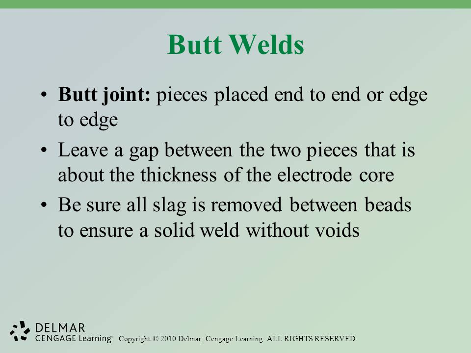 Butt Welds Butt joint: pieces placed end to end or edge to edge