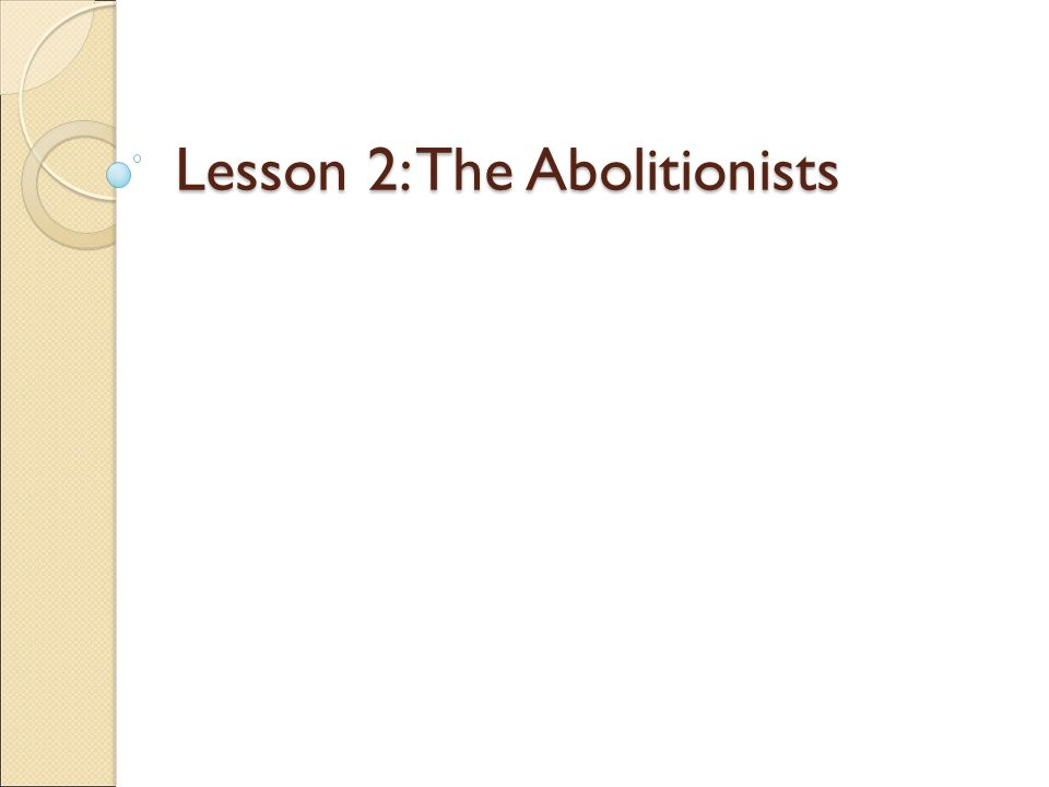 Lesson 2: The Abolitionists
