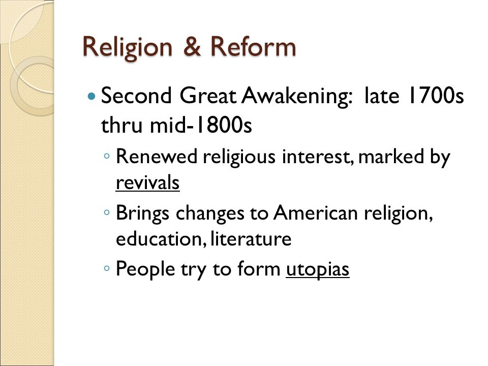 Religion & Reform Second Great Awakening: late 1700s thru mid-1800s